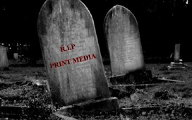is print media dead Reading off a piece of paper is still the favorite choice of people also if buying a publication, one has something to hold on to the pda and the wireless web are here to stay but they will not replace the print media.